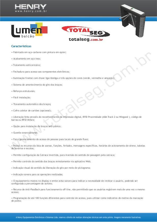 Características • Fabricada em aço-carbono com pintura em epóxi; • Acabamento em aço inox; • Tratamento anticorrosivo; • F...
