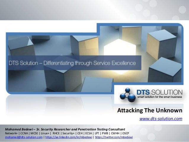 Attacking The Unknown www.dts-solution.com Mohamed Bedewi – Sr. Security Researcher and Penetration Testing Consultant Net...