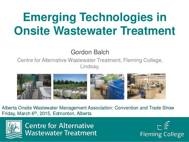 Emerging Technologies in Onsite Wastewater Treatment Gordon Balch Centre for Alternative Wastewater Treatment, Fleming Col...