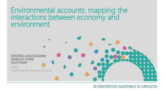 Environmental accounts: mapping the interactions between economy and environment ANTONELLA BALDASSARINI ANGELICA TUDINI AL...