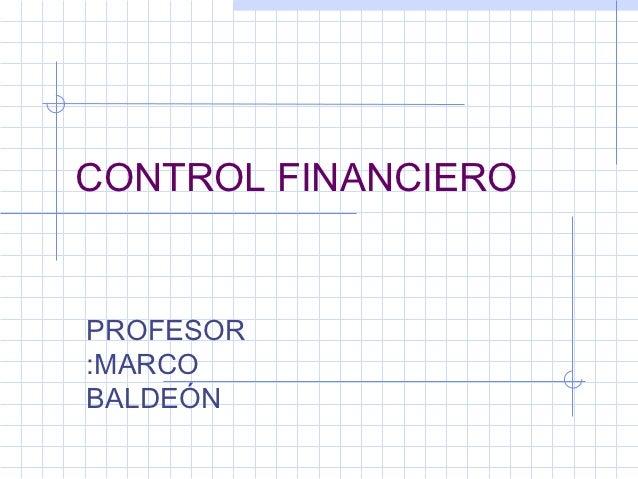 CONTROL FINANCIEROPROFESOR:MARCOBALDEÓN
