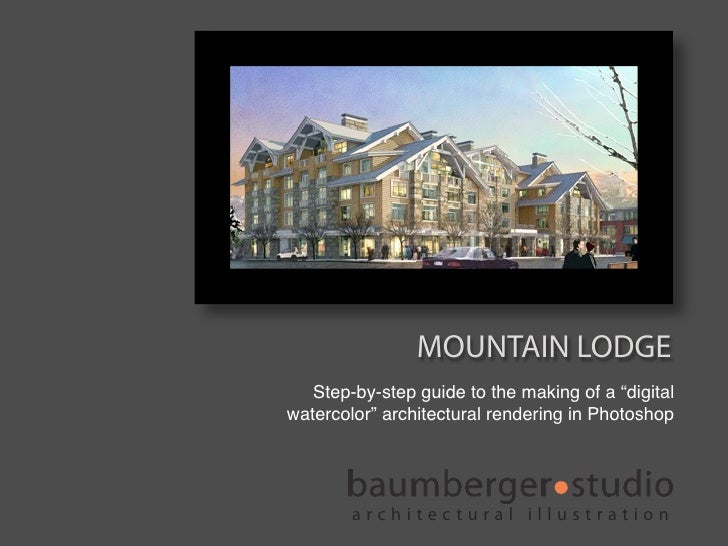 "MOUNTAIN LODGE    Step-by-step guide to the making of a ""digital watercolor"" architectural rendering in Photoshop         ..."