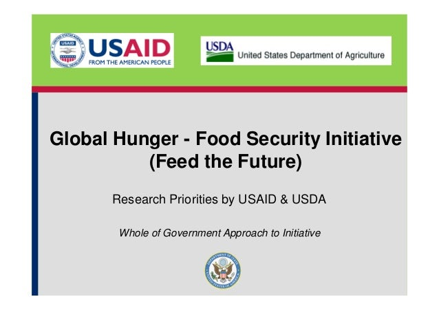 Global Hunger - Food Security Initiative          (Feed the Future)       Research Priorities by USAID & USDA        Whole...