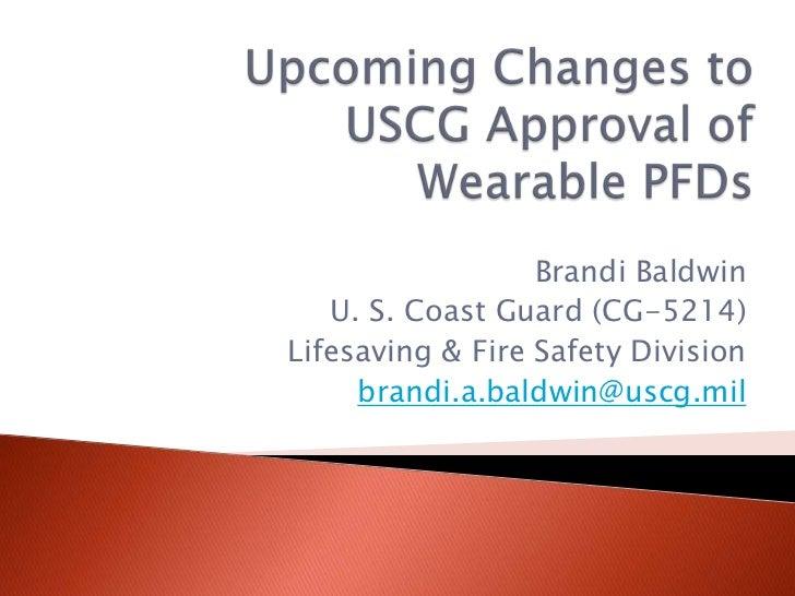 Brandi Baldwin   U. S. Coast Guard (CG-5214)Lifesaving & Fire Safety Division     brandi.a.baldwin@uscg.mil