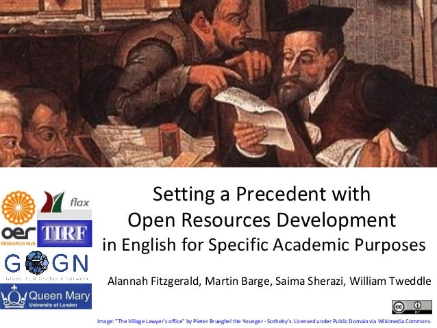 Setting a Precedent with Open Resources Development in English for Specific Academic Purposes Alannah Fitzgerald, Martin B...