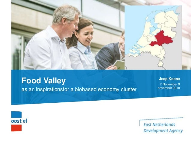 Food Valley as an inspirationsfor a biobased economy cluster Joep Koene 7 November 9 november 2018