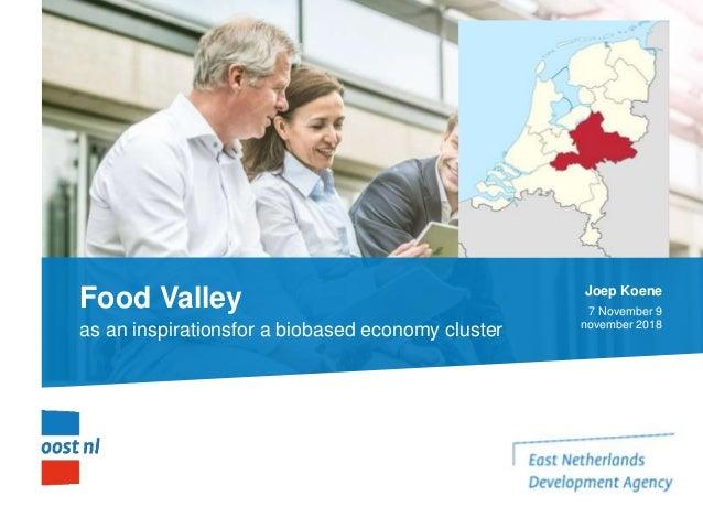 Food Valley as an inspirationsfor a biobased economy cluster Joep Koene 7 November 9 november 2018