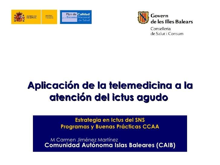 Aplicación de la telemedicina a la atención del ictus agudo  Estrategia en Ictus del SNS Programas y Buenas Prácticas CCAA...