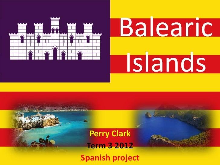 Balearic         Islands  Perry Clark Term 3 2012Spanish project