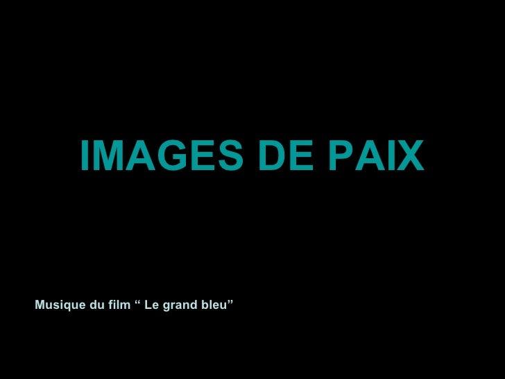 """<ul><li>IMAGES DE PAIX </li></ul>Musique du film """" Le grand bleu"""""""