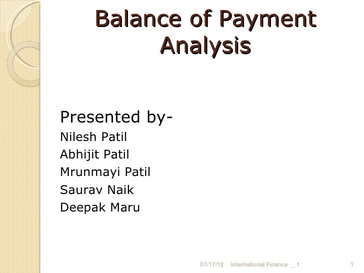 Balance of Payment          AnalysisPresented by-Nilesh PatilAbhijit PatilMrunmayi PatilSaurav NaikDeepak Maru            ...
