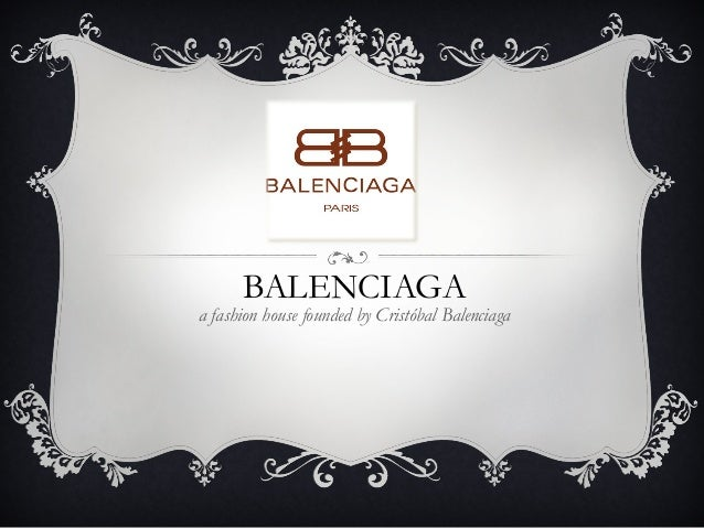 BALENCIAGAa fashion house founded by Cristóbal Balenciaga
