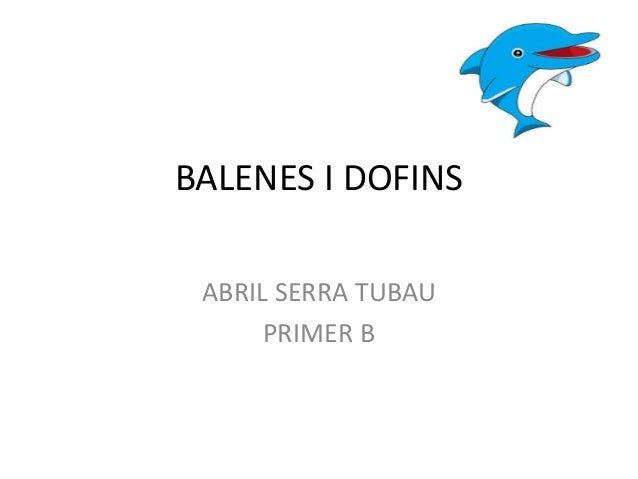 BALENES I DOFINS ABRIL SERRA TUBAU PRIMER B