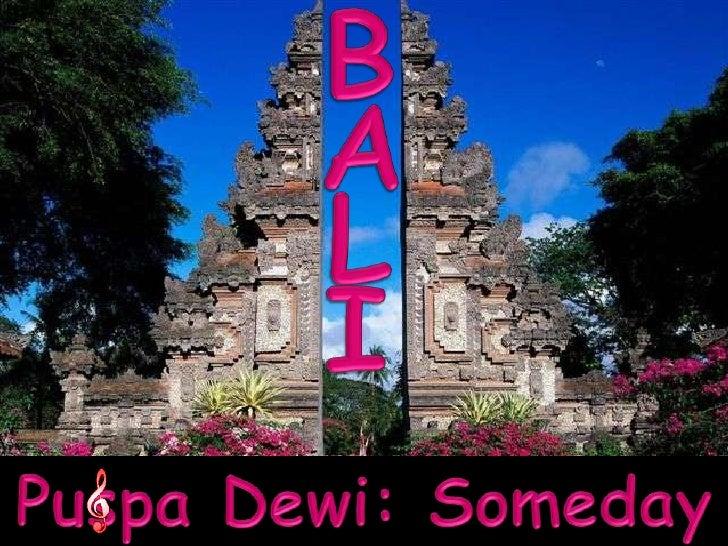 B<br />A<br />L<br />I<br />Puspa Dewi: Someday<br />