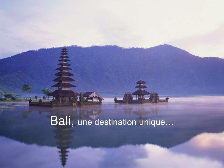 Bali, une destination unique…<br />