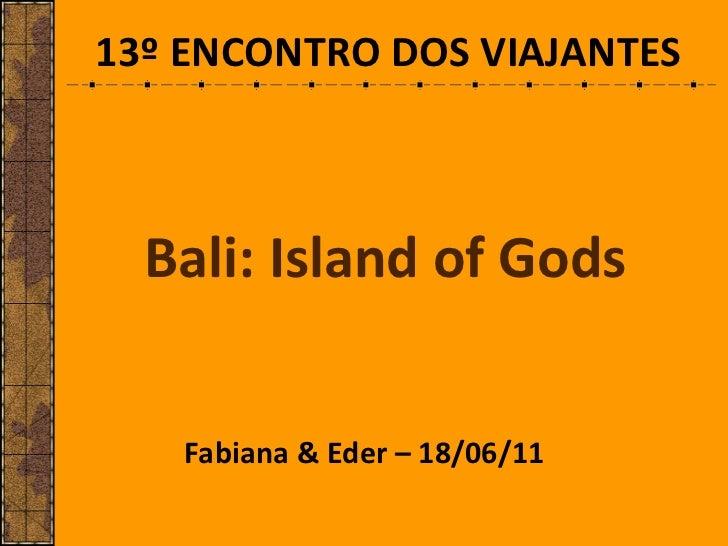 Bali: Island of Gods Fabiana & Eder – 18/06/11 13º ENCONTRO DOS VIAJANTES