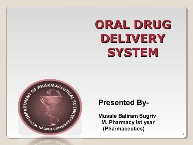ORAL DRUGORAL DRUG DELIVERYDELIVERY SYSTEMSYSTEM Presented By- Musale Baliram Sugriv M. Pharmacy Ist year (Pharmaceutics) 1
