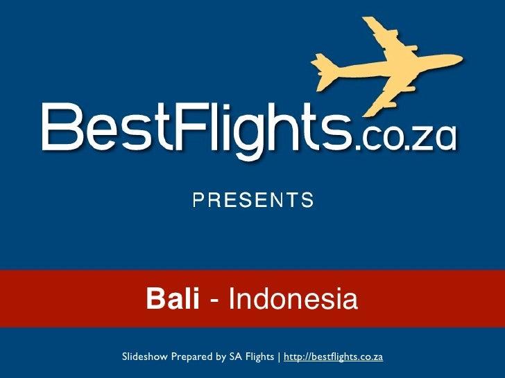 Bali - IndonesiaSlideshow Prepared by SA Flights   http://bestflights.co.za