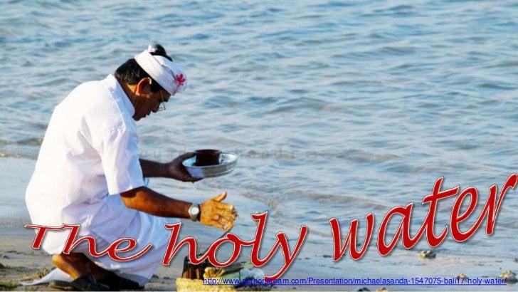 http://www.authorstream.com/Presentation/michaelasanda-1547075-bali17-holy-water/