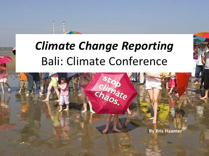 Climate Change Reporting Bali: Climate Conference                    By Kris Haamer