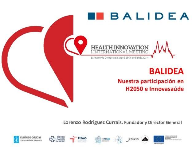 Lorenzo Rodriguez Currais. Fundador y Director General BALIDEA Nuestra participación en H2050 e Innovasaúde