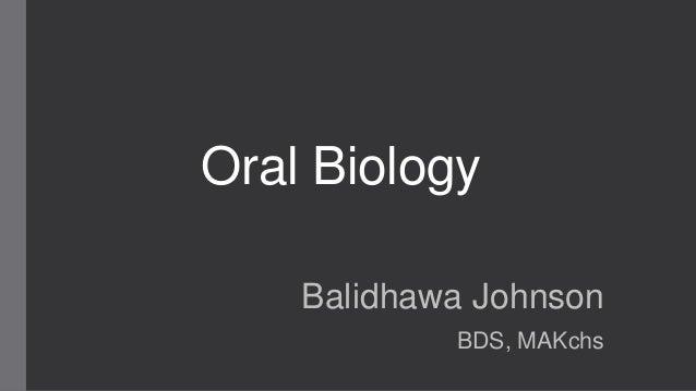 Oral Biology Balidhawa Johnson BDS, MAKchs