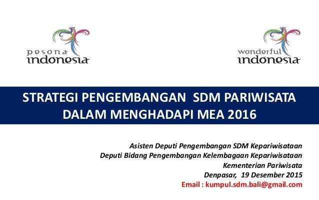 STRATEGI PENGEMBANGAN SDM PARIWISATA DALAM MENGHADAPI MEA 2016 Asisten Deputi Pengembangan SDM Kepariwisataan Deputi Bidan...