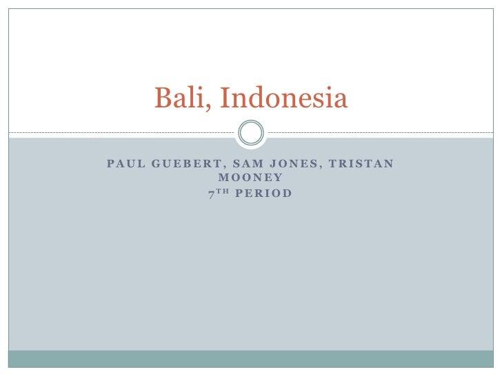 Bali, IndonesiaPAUL GUEBERT, SAM JONES, TRISTAN             MOONEY           7 TH P E R I O D