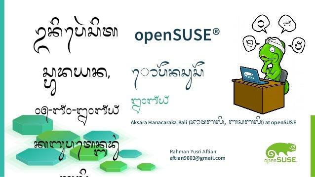 openSUSE® ᭀᬧᭂᬦᬲᬸᬲᭂ ᭒᭐᭑᭙ Aksara Hanacaraka Bali (ᬪᬵᬱᬩᬮᬶ, ᬩᬲᬩᬮᬶ) at openSUSE Rahman Yusri Aftian aftian9603@gmail.com ᬉᬦᬶᬧᬾᬃ...