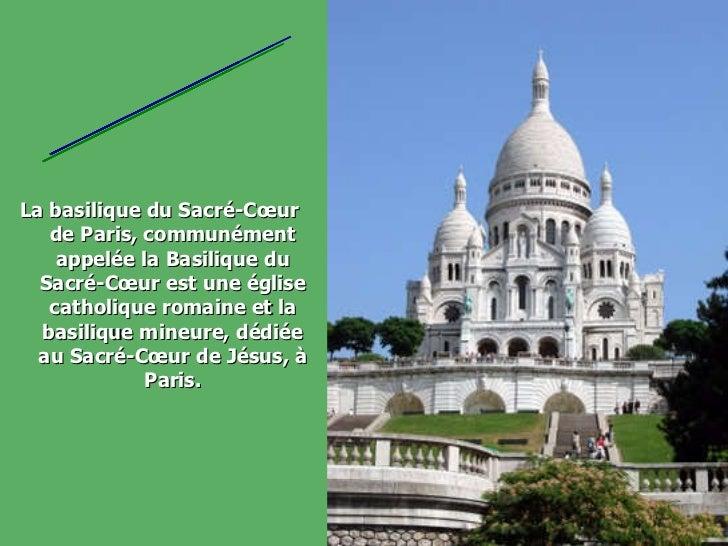 <ul><li>La basilique du Sacré-Cœur de Paris, communément appelée la Basilique du Sacré-Cœur est une église catholique roma...