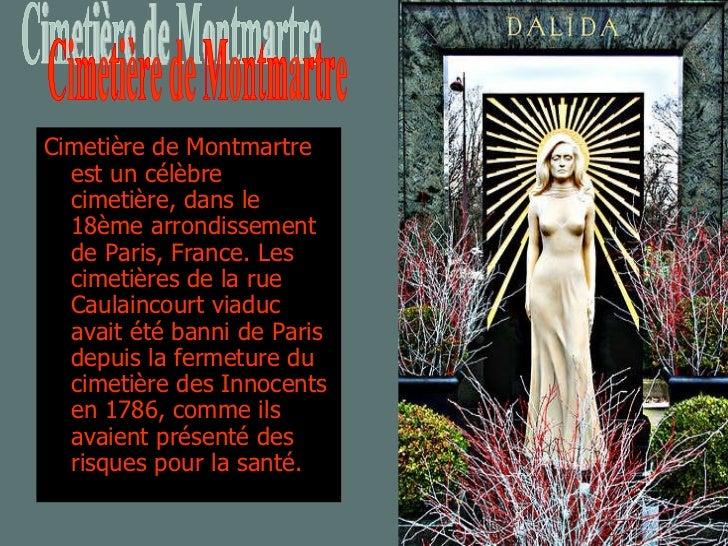 <ul><li>Cimetière de Montmartre est un célèbre cimetière, dans le 18ème arrondissement de Paris, France. Les cimetières de...
