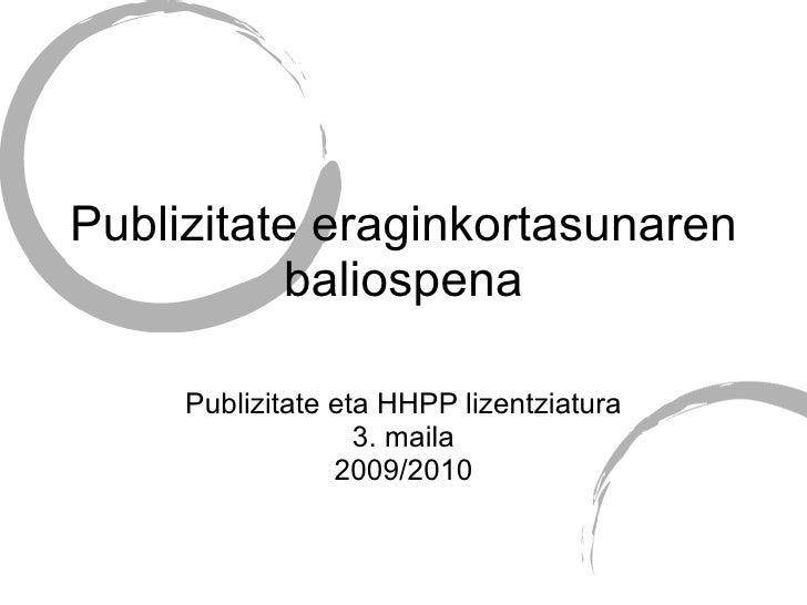 Publizitate eraginkortasunaren baliospena Publizitate eta HHPP lizentziatura 3. maila 2009/2010