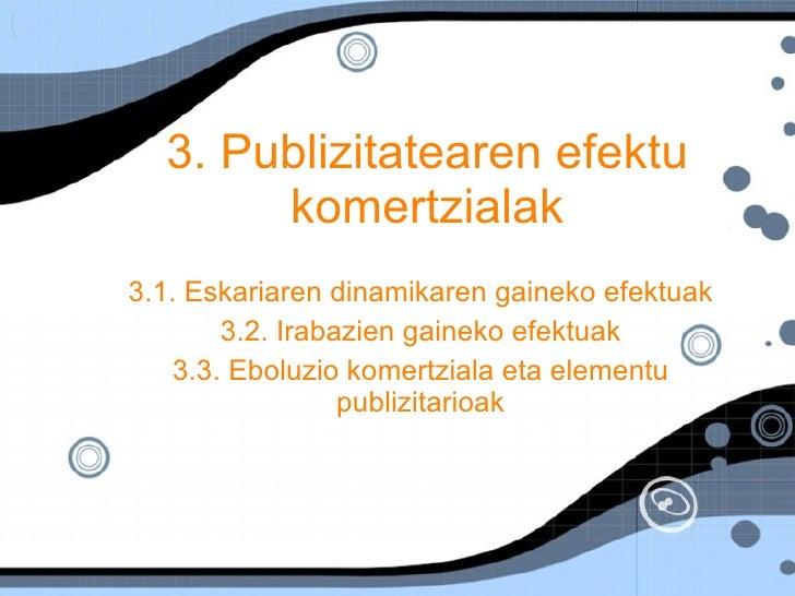3. Publizitatearen efektu komertzialak 3.1. Eskariaren dinamikaren gaineko efektuak 3.2. Irabazien gaineko efektuak 3.3. E...