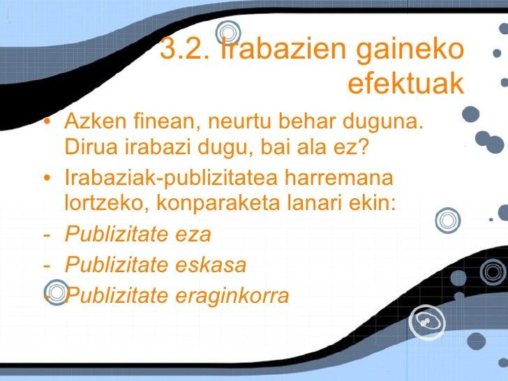 3.2. Irabazien gaineko efektuak <ul><li>Azken finean, neurtu behar duguna. Dirua irabazi dugu, bai ala ez? </li></ul><ul><...