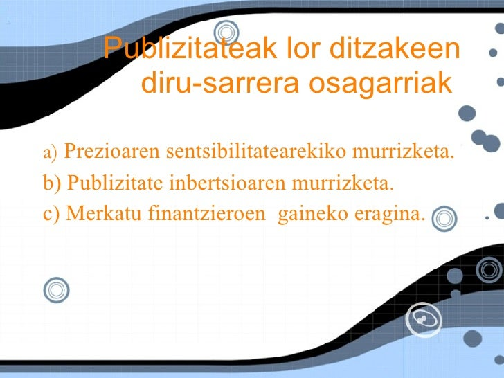 Publizitateak lor ditzakeen diru-sarrera osagarriak  <ul><li>a)  Prezioaren sentsibilitatearekiko murrizketa. </li></ul><u...