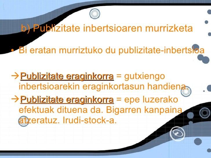 b) Publizitate inbertsioaren murrizketa   <ul><li>Bi eratan murriztuko du publizitate-inbertsioa </li></ul><ul><li>Publizi...