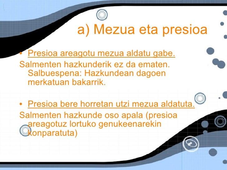 a) Mezua eta presioa <ul><li>Presioa areagotu mezua aldatu gabe. </li></ul><ul><li>Salmenten hazkunderik ez da ematen. Sal...