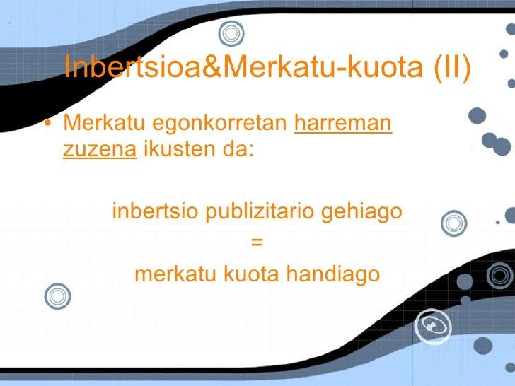 Inbertsioa&Merkatu-kuota (II) <ul><li>Merkatu egonkorretan  harreman zuzena  ikusten da: </li></ul><ul><li>inbertsio publi...