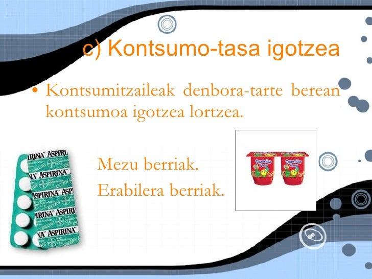 c) Kontsumo-tasa igotzea <ul><li>Kontsumitzaileak denbora-tarte berean kontsumoa igotzea lortzea.  </li></ul><ul><ul><ul><...