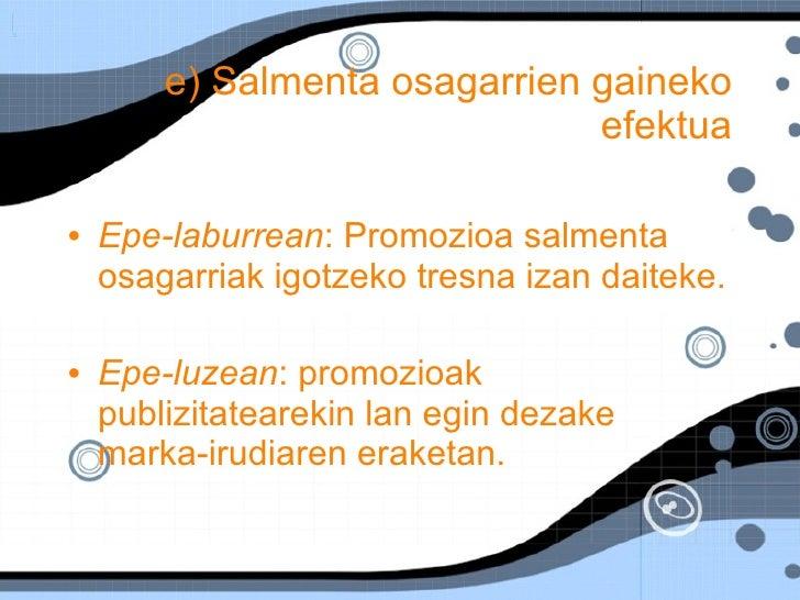 e) Salmenta osagarrien gaineko efektua <ul><li>Epe-laburrean : Promozioa salmenta osagarriak igotzeko tresna izan daiteke....