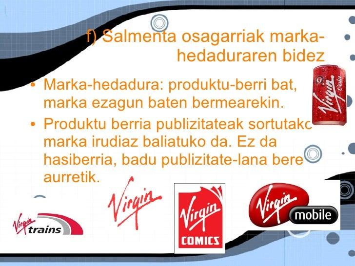 f) Salmenta osagarriak marka-hedaduraren bidez <ul><li>Marka-hedadura: produktu-berri bat, marka ezagun baten bermearekin....