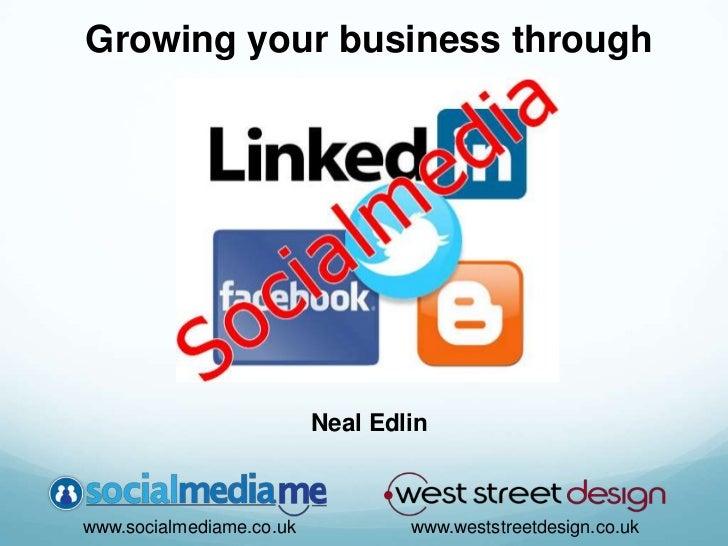 Growing your business through<br />Neal Edlin<br />www.weststreetdesign.co.uk<br />www.socialmediame.co.uk<br />