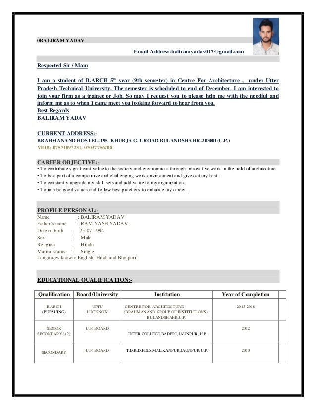 Resume For Architect Student. 0BALIRAM YADAV Email  Address:baliramyadav017@gmail.com Respected Sir / Mam I Am ...  Architecture Student Resume