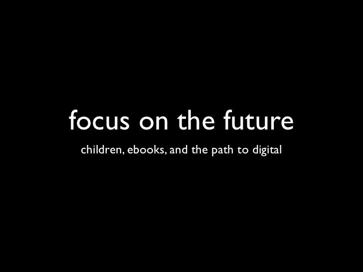 focus on the future children, ebooks, and the path to digital