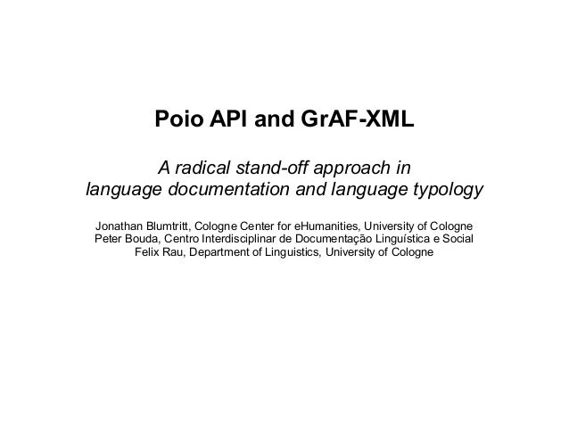 Poio API and GrAF-XML A radical stand-off approach in language documentation and language typology Jonathan Blumtritt, Col...