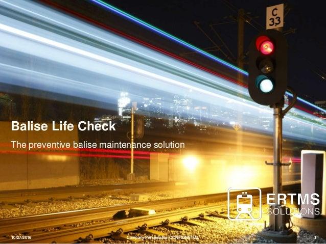 10/27/2016 Company Presentation CONFIDENTIAL 1 Balise Life Check The preventive balise maintenance solution 10/27/2016 Com...