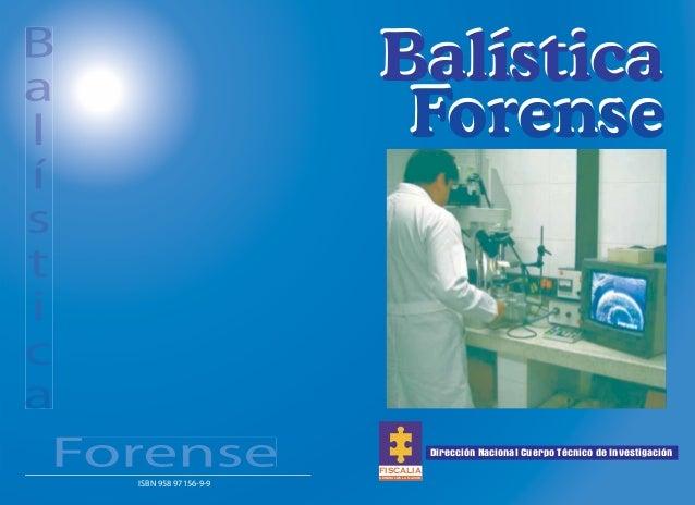 Dirección Nacional Cuerpo Técnico de Investigación Balística Forense Balística Forense FISCALIA GENERAL DE LA NACION ISBN ...