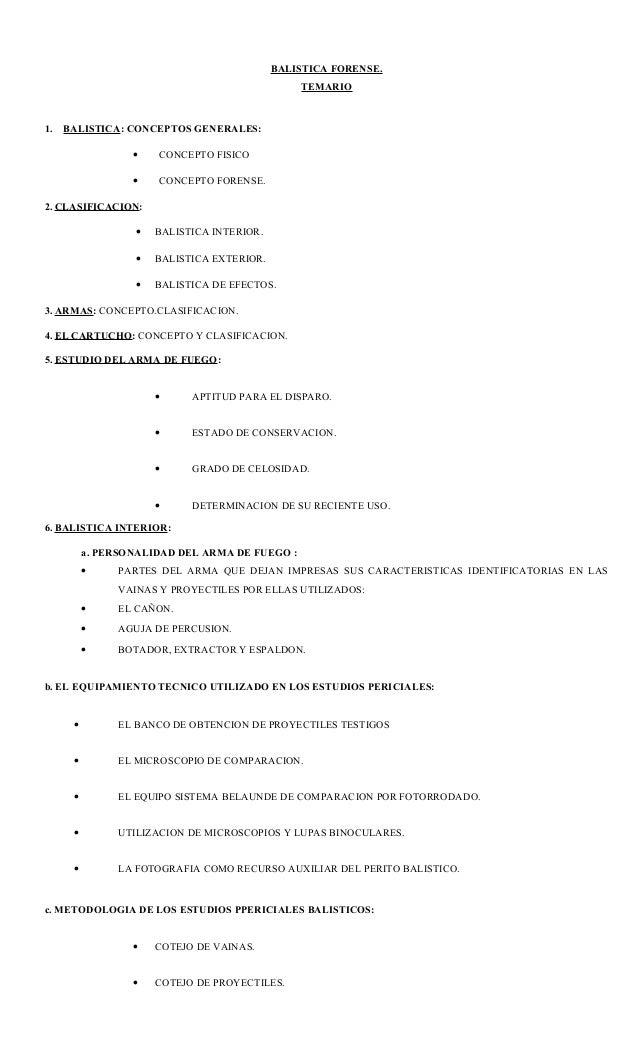 BALISTICA FORENSE. TEMARIO  1.  BALISTICA: CONCEPTOS GENERALES: •  CONCEPTO FISICO  •  CONCEPTO FORENSE.  2. CLASIFICACION...