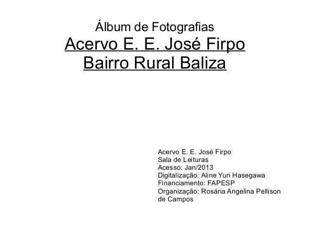 Álbum de Fotografias Acervo E. E. José Firpo Bairro Rural Baliza Acervo E. E. José Firpo Sala de Leituras Acesso: Jan/2013...