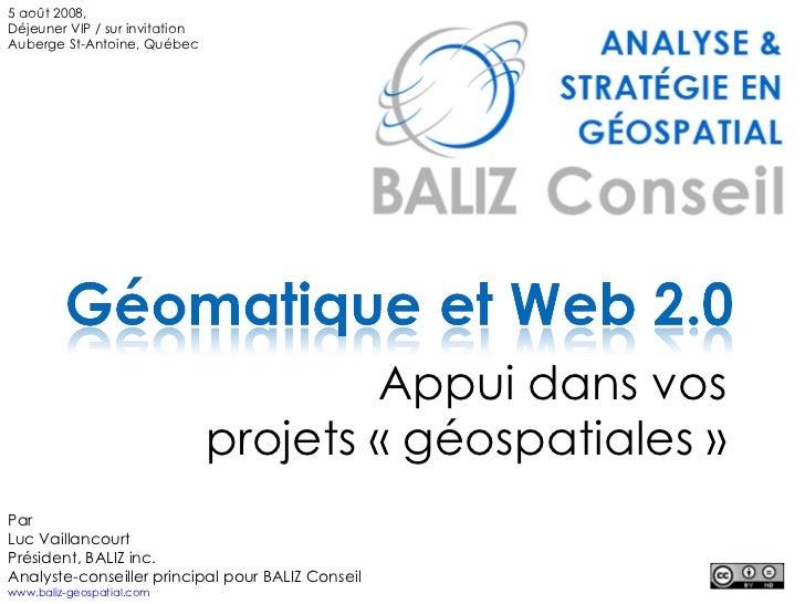 Appui dans vos projets «géospatiales» 5 août 2008, Déjeuner VIP / sur invitation Auberge St-Antoine, Québec Par Luc Vail...